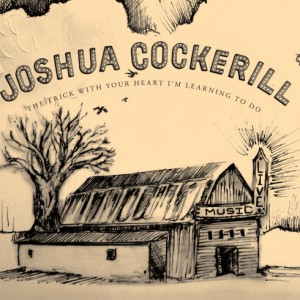 Josh Cockerill - The Trick With Your Heart I'm Learning To Do 2009