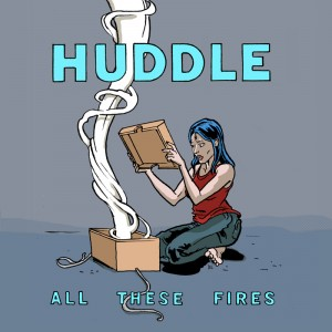Huddle - All These Fires 2011