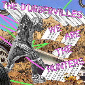 The D'urbervilles - We Are The Hunters 2007